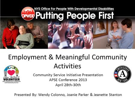 Employment & Meaningful Community Activities Community Service Initiative Presentation APSE Conference 2013 April 28th-30th Presented By: Wendy Colonno,