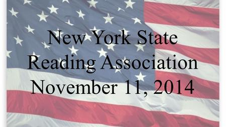 New York State Reading Association November 11, 2014.