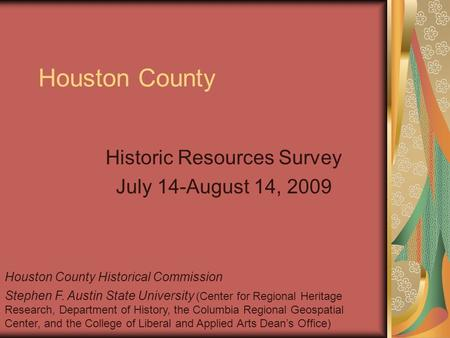 Houston County Historic Resources Survey July 14-August 14, 2009 Houston County Historical Commission Stephen F. Austin State University (Center for Regional.