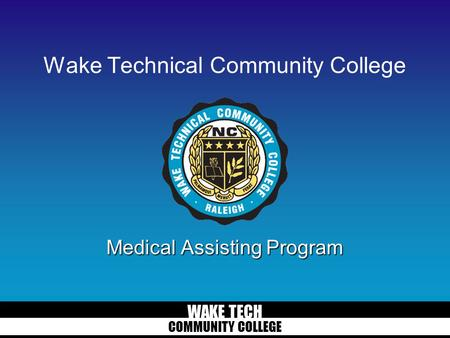 WAKE TECH COMMUNITY COLLEGE Wake Technical Community College Medical Assisting Program.