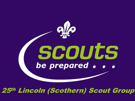 25 th Lincoln (Scothern) Scout Group I am doing this power point for my silver award. This is me. I am a super sixer. When another sixer or seconder.