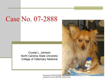 Case No. 07-2888 Crystal L. Johnson North Carolina State University College of Veterinary Medicine Presented at SEVPAC 2008 – Permission granted for use.