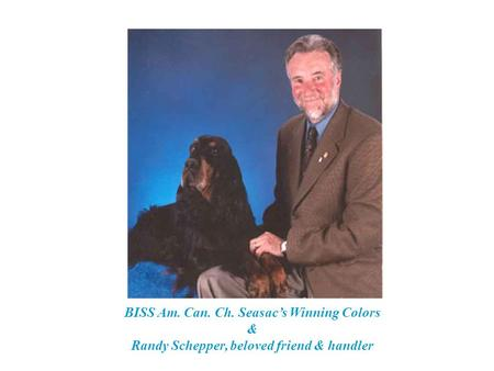 BISS Am. Can. Ch. Seasac's Winning Colors & Randy Schepper, beloved friend & handler.