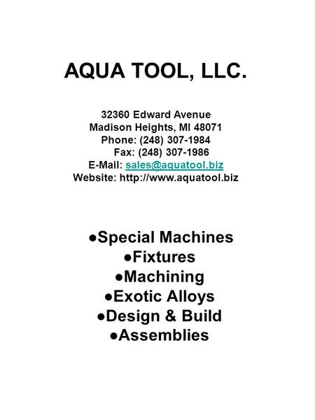 AQUA TOOL, LLC. 32360 Edward Avenue Madison Heights, MI 48071 Phone: (248) 307-1984 Fax: (248) 307-1986   Website: