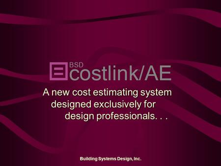 Building Systems Design, Inc. A new cost estimating system designed exclusively for design professionals...