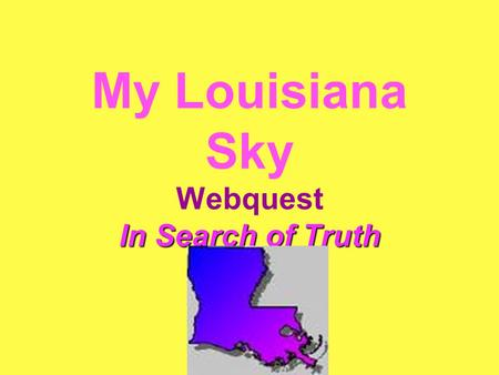 My Louisiana Sky Webquest In Search of Truth. You are Tiger Ann Parker in the late 1950's in Louisiana and have just turned 12, the age where you question.