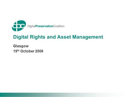 Digital Rights and Asset Management Glasgow 19 th October 2006.