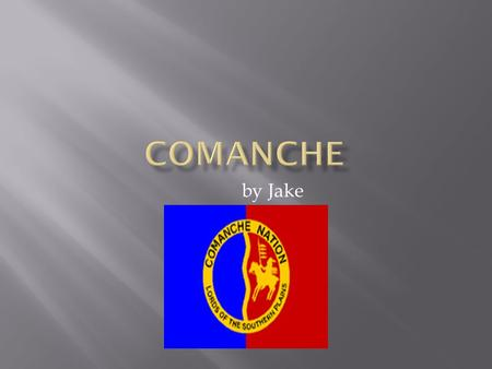 By Jake.  The Comanche were most powerful in the 1800s.