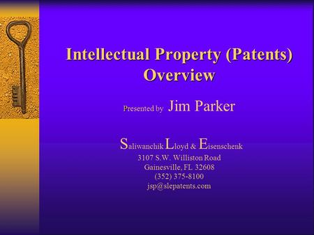 Intellectual Property (Patents) Overview P Intellectual Property (Patents) Overview Presented by Jim Parker S aliwanchik L loyd & E isenschenk 3107 S.W.