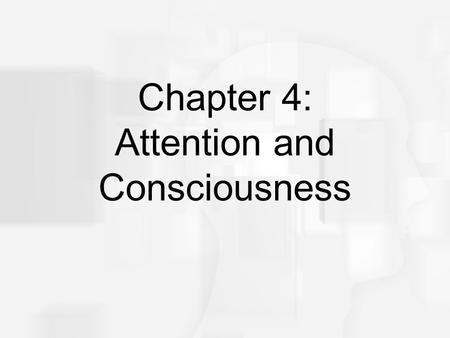 Chapter 4: Attention and Consciousness