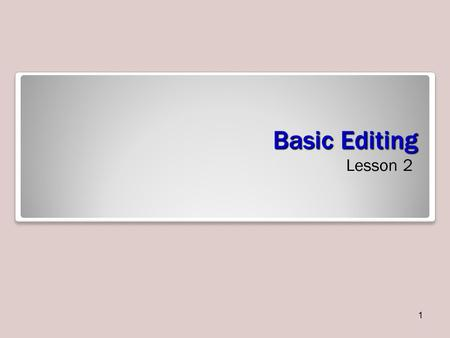 Basic Editing Lesson 2 1. Objectives 2 Software Orientation Word offers several ways to view a document, locate text or objects quickly, and manipulate.