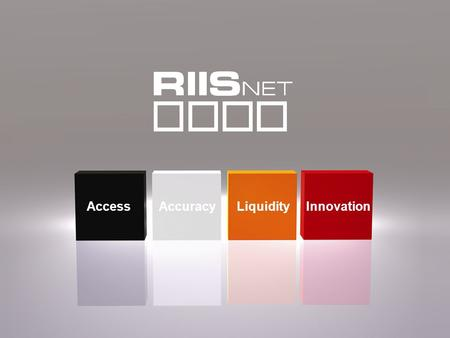 Commercial Real Estate Innovators © 2009 RIISnet, LLC Access Innovation LiquidityAccuracy.