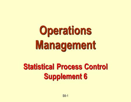 Operations Management Statistical Process Control Supplement 6