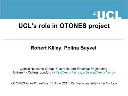 UCL's role in OTONES project Robert Killey, Polina Bayvel Optical Networks Group, Electronic and Electrical Engineering, University College London.