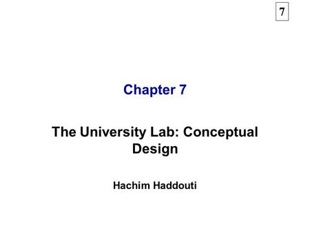 7 Chapter 7 The University Lab: Conceptual Design Hachim Haddouti.