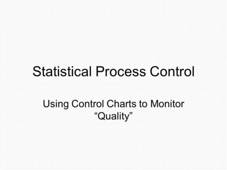 "Statistical Process Control Using Control Charts to Monitor ""Quality"""