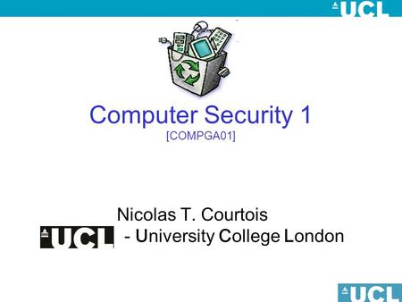 Computer Security 1 [COMPGA01] Nicolas T. Courtois - University College London.