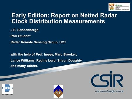 Early Edition: Report on Netted Radar Clock Distribution Measurements J.S. Sandenbergh PhD Student Radar Remote Sensing Group, UCT with the help of Prof.