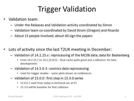 Trigger Validation Validation team: – Under the Releases and Validation activity coordinated by Simon – Validation team co-coordinated by David Strom (Oregon)