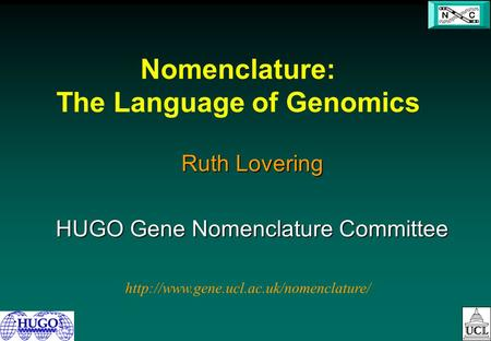 Nomenclature: The Language of Genomics Ruth Lovering HUGO Gene Nomenclature Committee