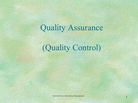Introduction to Operations Management  Quality Assurance (Quality Control)