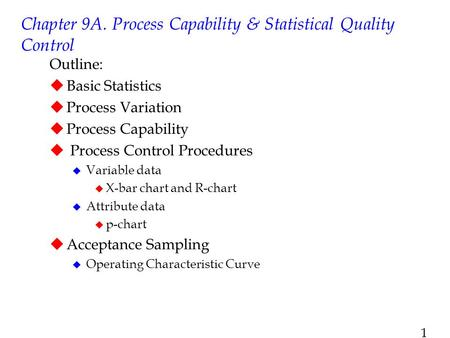 Chapter 9A. Process Capability & Statistical Quality Control