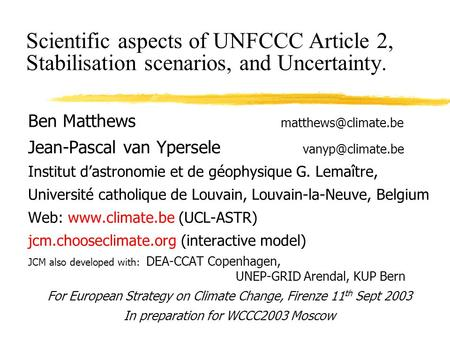 Scientific aspects of UNFCCC Article 2, Stabilisation scenarios, and Uncertainty. Ben Matthews Jean-Pascal van Ypersele