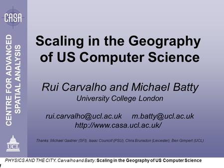 PHYSICS AND THE CITY. Carvalho and Batty: Scaling in the Geography of US Computer Science 1 Scaling in the Geography of US Computer Science Rui Carvalho.