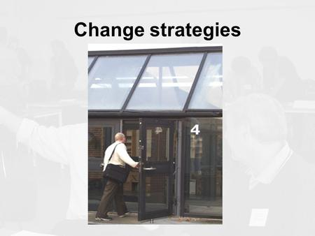 Change strategies. Why change? New skills and competencies updating -life long learning searching for new knowledge interdisciplinary and creative problemsolving.