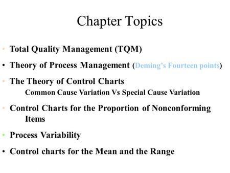 Chapter Topics Total Quality Management (TQM) Theory of Process Management (Deming's Fourteen points) The Theory of Control Charts Common Cause Variation.