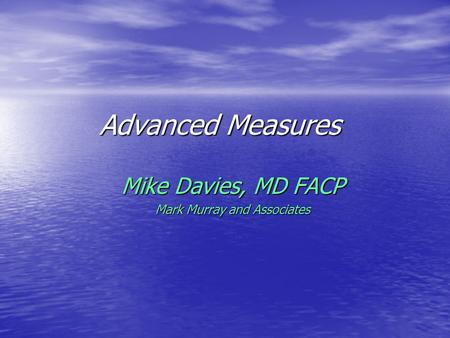 Advanced Measures Mike Davies, MD FACP Mark Murray and Associates.