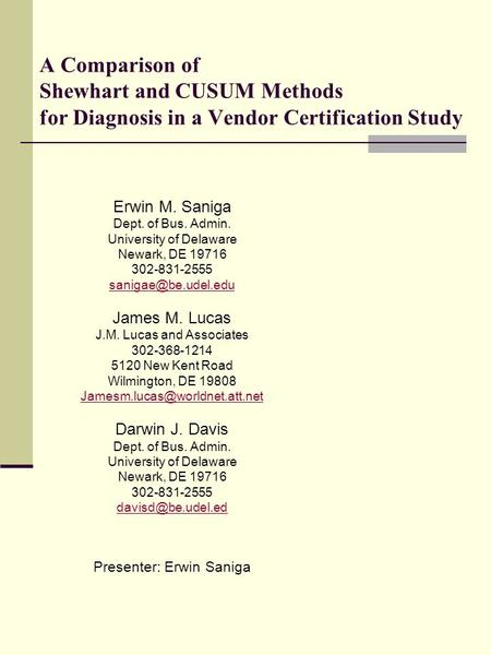 A Comparison of Shewhart and CUSUM Methods for Diagnosis in a Vendor Certification Study Erwin M. Saniga Dept. of Bus. Admin. University of Delaware Newark,