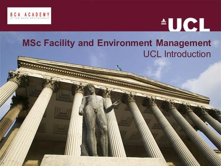 MSc Facility and Environment Management UCL Introduction.