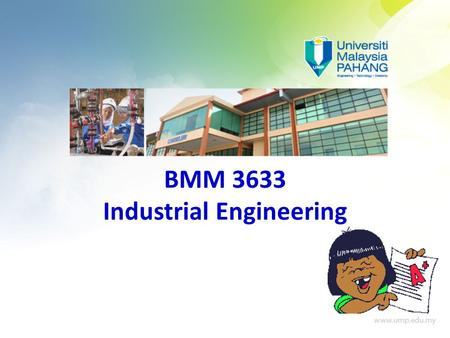 BMM 3633 Industrial Engineering Learning Objectives:  Define the concept and application of SPC chart.  Construct a control chart for variable and.