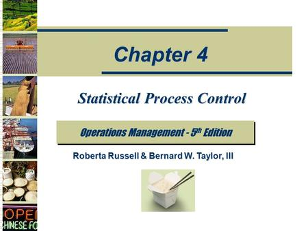 Statistical Process Control Operations Management - 5 th Edition Chapter 4 Roberta Russell & Bernard W. Taylor, III.