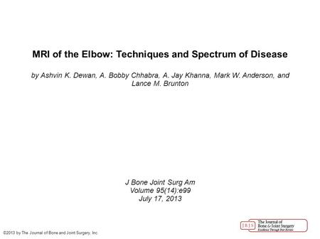 MRI of the Elbow: Techniques and Spectrum of Disease by Ashvin K. Dewan, A. Bobby Chhabra, A. Jay Khanna, Mark W. Anderson, and Lance M. Brunton J Bone.