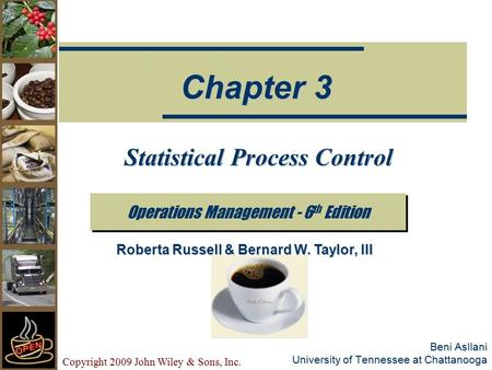Copyright 2009 John Wiley & Sons, Inc. Beni Asllani University of Tennessee at Chattanooga Statistical Process Control Operations Management - 6 th Edition.