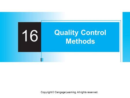 Copyright © Cengage Learning. All rights reserved. 16 Quality Control Methods.