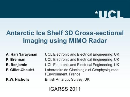 Antarctic Ice Shelf 3D Cross-sectional Imaging using MIMO Radar A. Hari Narayanan UCL Electronic and Electrical Engineering, UK P. Brennan UCL Electronic.