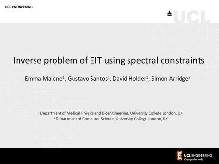Inverse problem of EIT using spectral constraints Emma Malone 1, Gustavo Santos 1, David Holder 1, Simon Arridge 2 1 Department of Medical Physics and.