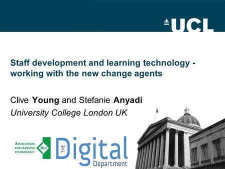 Staff development and learning technology - working with the new change agents Clive Young and Stefanie Anyadi University College London UK.