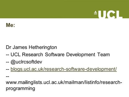 Me: Dr James Hetherington -- UCL Research Software Development Team -- blogs.ucl.ac.uk/research-software-development/blogs.ucl.ac.uk/research-software-development/