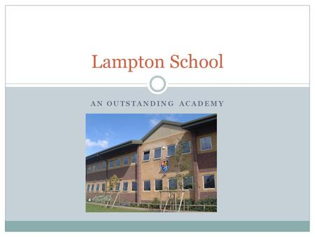 AN OUTSTANDING ACADEMY Lampton School. University Partnerships Areas we have developed and believe are essential in terms of widening participation and.
