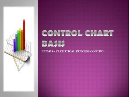 BPT2423 – STATISTICAL PROCESS CONTROL.  Control Chart Functions  Variation  Basic Principles  Choice of Control Limits  Upper Control Limit (UCL)