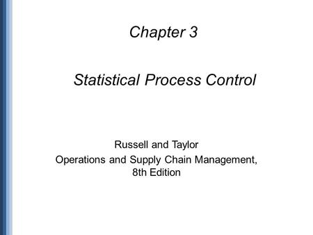 Statistical Process Control Chapter 3 Russell and Taylor Operations and Supply Chain Management, 8th Edition.