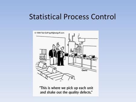 Statistical Process Control. Overview Variation Control charts – R charts – X-bar charts – P charts.
