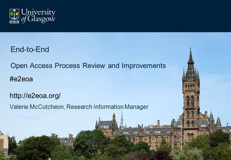 Valerie McCutcheon, Research Information Manager End-to-End Open Access Process Review and Improvements #e2eoa
