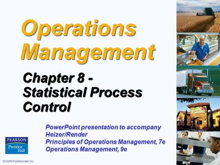 © 2006 Prentice Hall, Inc.S6 – 1 Operations Management Chapter 8 - Statistical Process Control PowerPoint presentation to accompany Heizer/Render Principles.