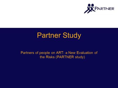 Partner Study Partners of people on ART: a New Evaluation of the Risks (PARTNER study)