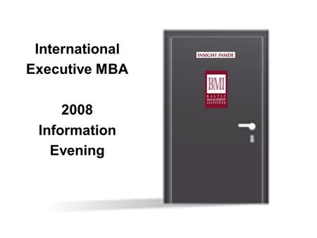 Opening Unlimited Business Opportunities International Executive MBA 2008 Information Evening.